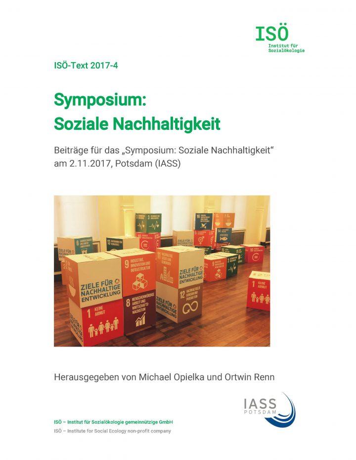 """Michael Opielka/Ortwin Renn (Hrsg.), Symposium: Soziale Nachhaltigkeit. Beiträge für das """"Symposium: Soziale Nachhaltigkeit"""" am 2.11.2017, Potsdam (IASS) (ISÖ-Text 2017-4)"""