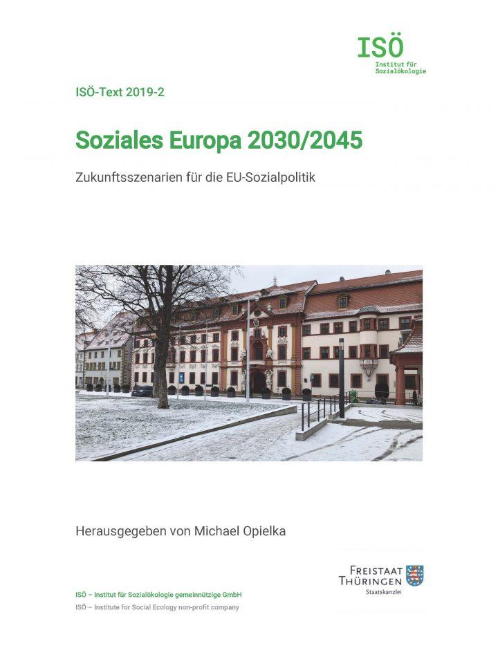 Michael Opielka (Hrsg.), Soziales Europa 2030/2045. Zukunftsszenarien für die EU-Sozialpolitik (ISÖ-Text 2019-2)